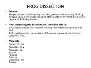 FROG DISSECTION Purpose The purpose of this lab