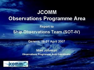JCOMM Observations Programme Area Report to Ship Observations