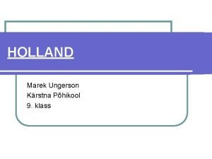 HOLLAND Marek Ungerson Krstna Phikool 9 klass Asukoht
