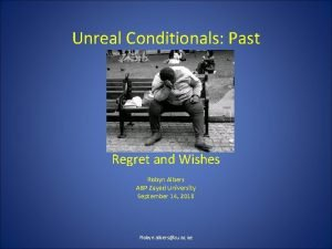 Unreal Conditionals Past Regret and Wishes Robyn Albers
