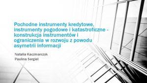 Pochodne instrumenty kredytowe instrumenty pogodowe i katastroficzne konstrukcja
