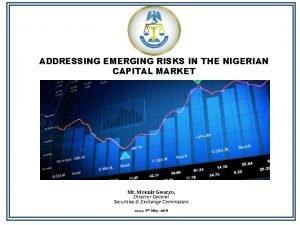 ADDRESSING EMERGING RISKS IN THE NIGERIAN CAPITAL MARKET