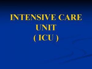 INTENSIVE CARE UNIT ICU Intensive Care Unit Unit