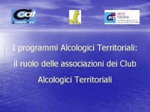 I programmi Alcologici Territoriali il ruolo delle associazioni