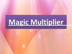 Magic Multiplier Mass Media is called the magic
