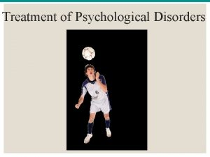 Treatment of Psychological Disorders Module 34 BIOMEDICAL THERAPIES