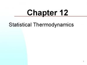 Chapter 12 Statistical Thermodynamics 1 Introduction to statistical