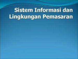 Sistem Informasi dan Lingkungan Pemasaran Pendahuluan Sistem informasi