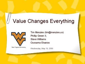 Value Changes Everything Tim Menzies timmenzies us Phillip