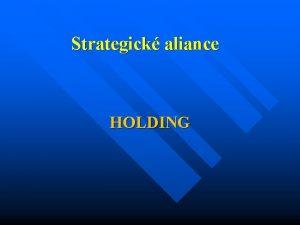 Strategick aliance HOLDING Definice Holding neboli koncern Kapitlov