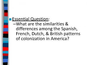 Essential Question What are the similarities differences among