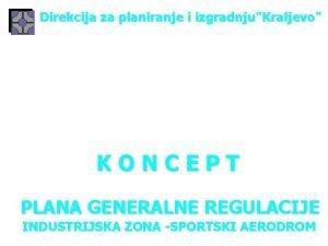 Direkcija za planiranje i izgradnjuKraljevo KONCEPT PLANA GENERALNE