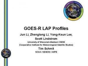 GOESR LAP Profiles Jun Li Zhenglong Li YongKeun