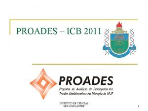 PROADES ICB 2011 INSTITUTO DE CINCIAS BIOLGICASUFJF 1