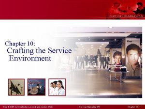 Chapter 10 Crafting the Service Environment Slide 2007