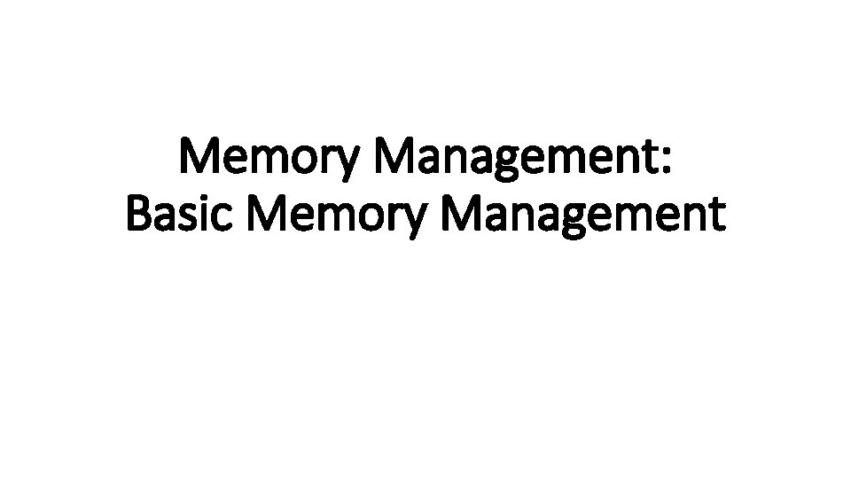 Memory Management Basic Memory Management Types of Memory
