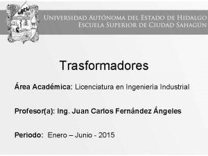 Trasformadores rea Acadmica Licenciatura en Ingeniera Industrial Profesora