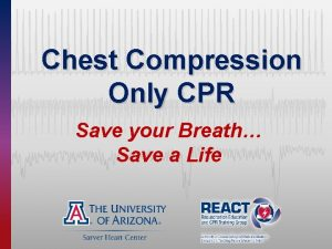 Chest Compression Only CPR Save your Breath Save