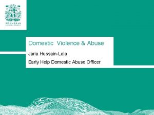 Domestic Violence Abuse Jaria HussainLala Early Help Domestic
