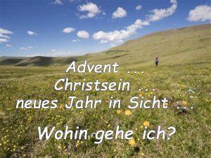 Advent Christsein neues Jahr in Sicht Wohin gehe