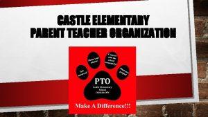 CASTLE ELEMENTARY PARENT TEACHER ORGANIZATION PTO Agenda CASTLE