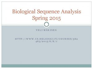 Biological Sequence Analysis Spring 2015 VELI MKINEN HTTP
