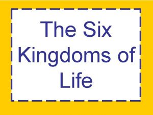 The Six Kingdoms of Life Scientists look at
