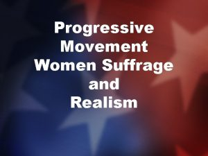 Progressive Movement Women Suffrage and Realism Womens Suffrage