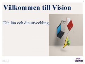 1 Vlkommen till Vision Din ln och din