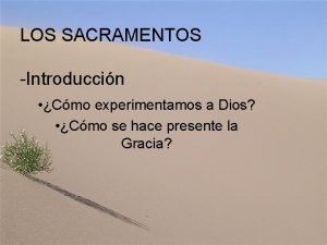 LOS SACRAMENTOS Introduccin Cmo experimentamos a Dios Cmo