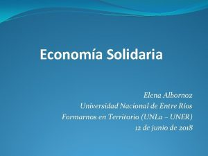 Economa Solidaria Elena Albornoz Universidad Nacional de Entre