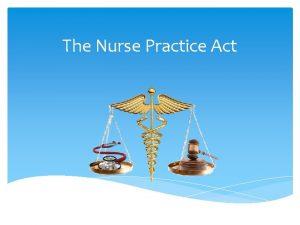 The Nurse Practice Act Objectives Defines the Nurse