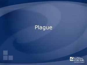 Plague Overview Organism History Epidemiology Transmission Disease in