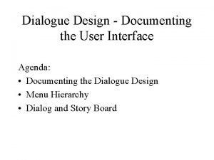 Dialogue Design Documenting the User Interface Agenda Documenting
