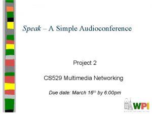 Speak A Simple Audioconference Project 2 CS 529