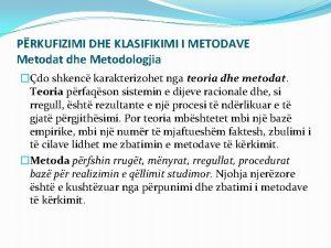 PRKUFIZIMI DHE KLASIFIKIMI I METODAVE Metodat dhe Metodologjia