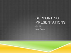 SUPPORTING PRESENTATIONS Ch 16 Mrs Curry USING SUPPORT