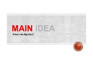 MAIN IDEA Whats the Big Idea MAIN IDEA
