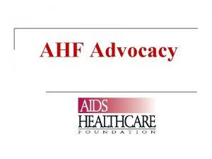 AHF Advocacy AGENDA INTRODUCTIONS ADVOCACY Definition Strategies AHF