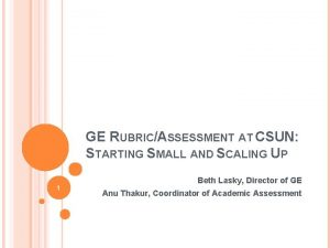 GE RUBRICASSESSMENT AT CSUN STARTING SMALL AND SCALING