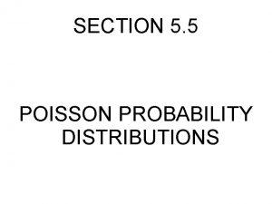 SECTION 5 5 POISSON PROBABILITY DISTRIBUTIONS POISSON DISTRUBUTION