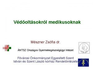 Vdoltsokrl medikusoknak Mszner Zsfia dr NTSZ Orszgos Gyermekegszsggyi