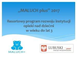 MALUCH plus 2017 Resortowy program rozwoju instytucji opieki