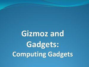 Gizmoz and Gadgets Computing Gadgets Engineering Process Computer