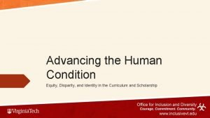Advancing the Human Condition Equity Disparity and Identity