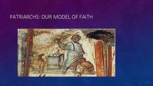 PATRIARCHS OUR MODEL OF FAITH DEFINE FAITH WHAT