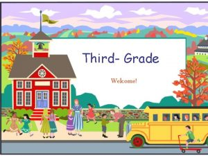 Third Grade Welcome Welcome to Third Grade We