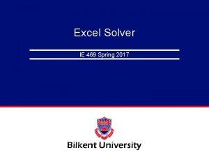 Excel Solver IE 469 Spring 2017 Excels Solver