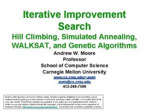 Iterative Improvement Search Hill Climbing Simulated Annealing WALKSAT