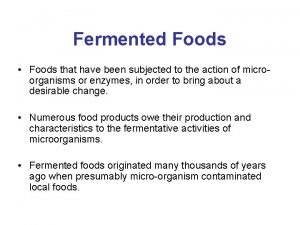Fermented Foods Foods that have been subjected to
